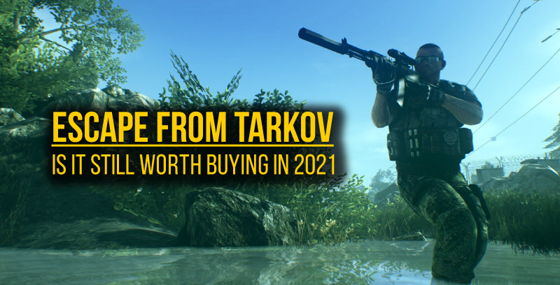 Escape from Tarkov: Is it still worth buying in 2021